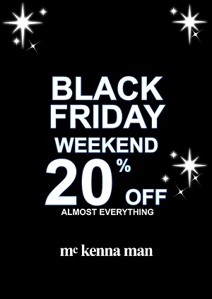 BLACK FRIDAY OFFERS AT MCKENNA MAN